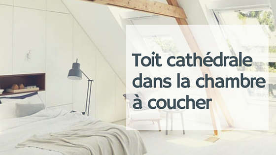 chambre coucher avec toit cath drale. Black Bedroom Furniture Sets. Home Design Ideas